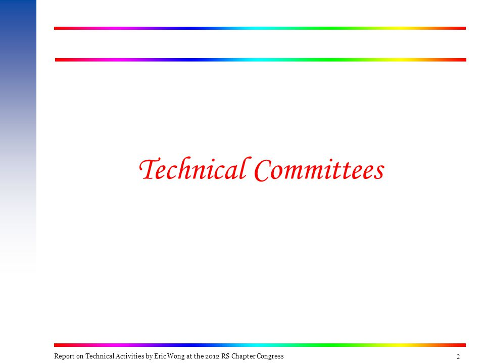 13 Annual Technology Report Report on Technical Activities by Eric Wong at the 2012 RS Chapter Congress