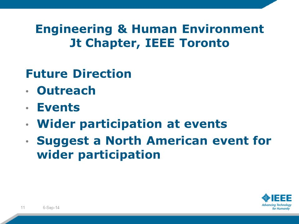 Engineering & Human Environment Jt Chapter, IEEE Toronto Future Direction Outreach Events Wider participation at events Suggest a North American event for wider participation 6-Sep-1411