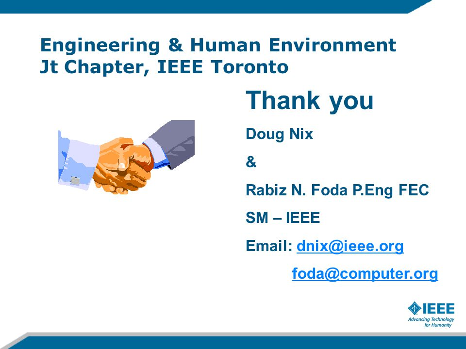 Engineering & Human Environment Jt Chapter, IEEE Toronto Thank you Doug Nix & Rabiz N.