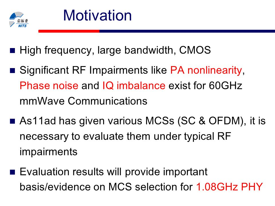 NITS-10-xxx-xx-WPAN Motivation High frequency, large bandwidth, CMOS Significant RF Impairments like PA nonlinearity, Phase noise and IQ imbalance exi