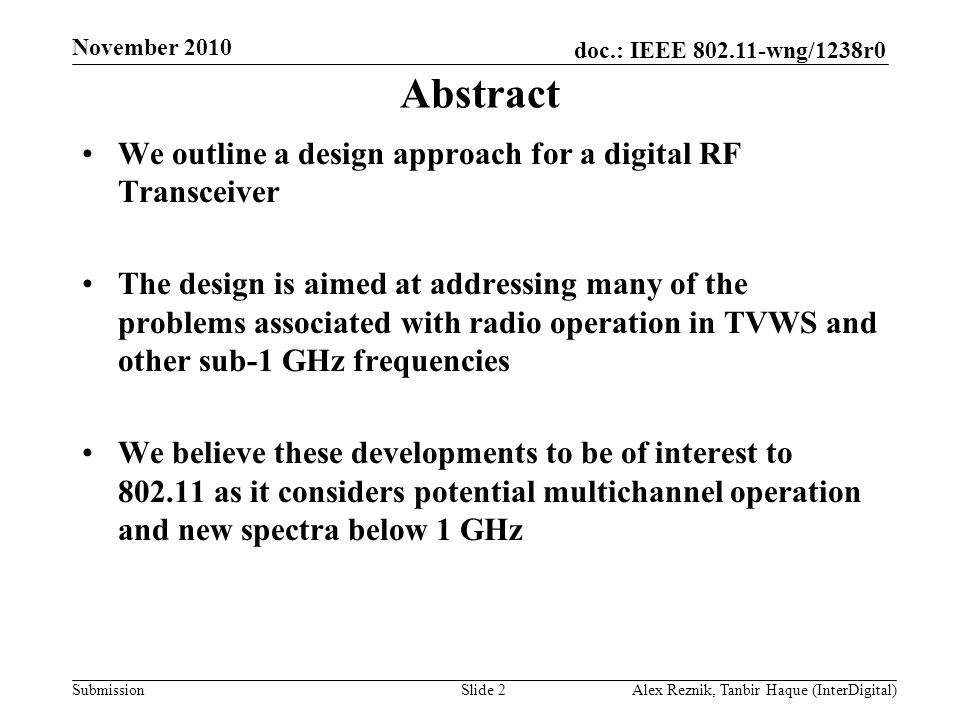 doc.: IEEE 802.11-wng/1238r0 Submission Motivation The expanding scope of 802.11 –New spectrum: sub-1GHz (including TV bands), 60GHz, 3.6 GHz –MAC enhancements: 802.11ac –New regulatory environments (TV bands) This brings about new challenges –Can a single chipset address multiple spectra efficiently.