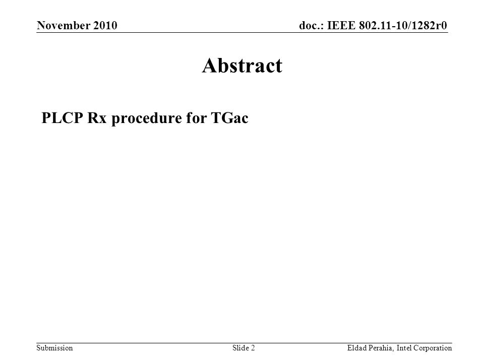 doc.: IEEE /1282r0 Submission November 2010 Eldad Perahia, Intel CorporationSlide 2 Abstract PLCP Rx procedure for TGac