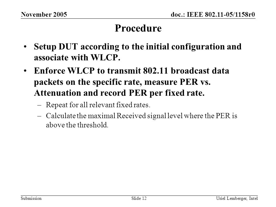 doc.: IEEE /1158r0 Submission November 2005 Uriel Lemberger, IntelSlide 12 Procedure Setup DUT according to the initial configuration and associate with WLCP.
