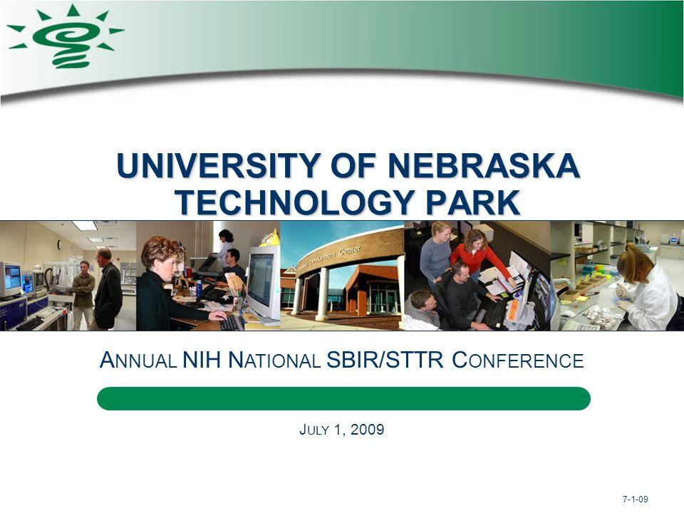 UNIVERSITY OF NEBRASKA TECHNOLOGY PARK 7-1-09 A NNUAL NIH N ATIONAL SBIR/STTR C ONFERENCE J ULY 1, 2009