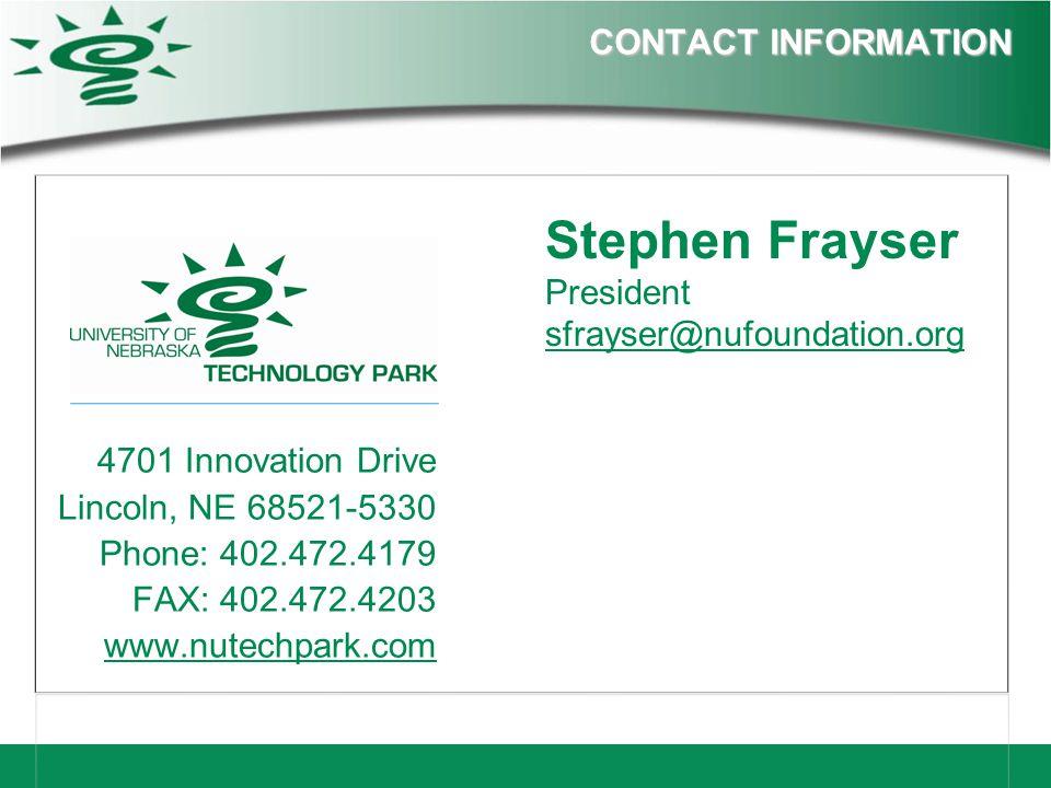 CONTACT INFORMATION 4701 Innovation Drive Lincoln, NE 68521-5330 Phone: 402.472.4179 FAX: 402.472.4203 www.nutechpark.com Stephen Frayser President sfrayser@nufoundation.org