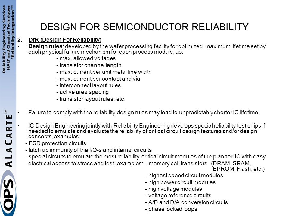 DESIGN FOR SEMICONDUCTOR RELIABILITY 2. DfR (Design For Reliability) Design rules: developed by the wafer processing facility for optimized maximum li