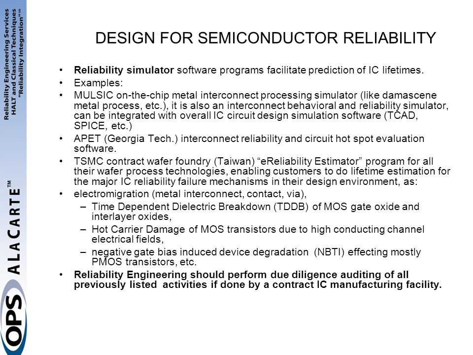 DESIGN FOR SEMICONDUCTOR RELIABILITY Reliability simulator software programs facilitate prediction of IC lifetimes. Examples: MULSIC on-the-chip metal