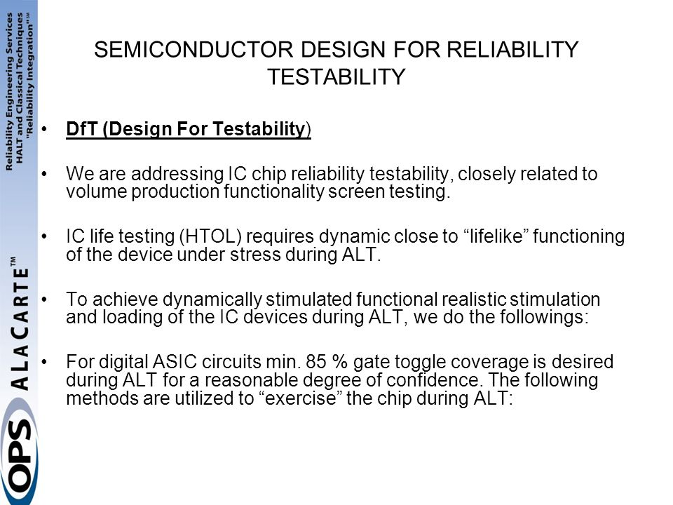 SEMICONDUCTOR DESIGN FOR RELIABILITY TESTABILITY DfT (Design For Testability) We are addressing IC chip reliability testability, closely related to vo