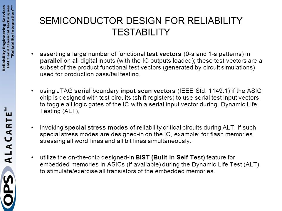 SEMICONDUCTOR DESIGN FOR RELIABILITY TESTABILITY asserting a large number of functional test vectors (0-s and 1-s patterns) in parallel on all digital