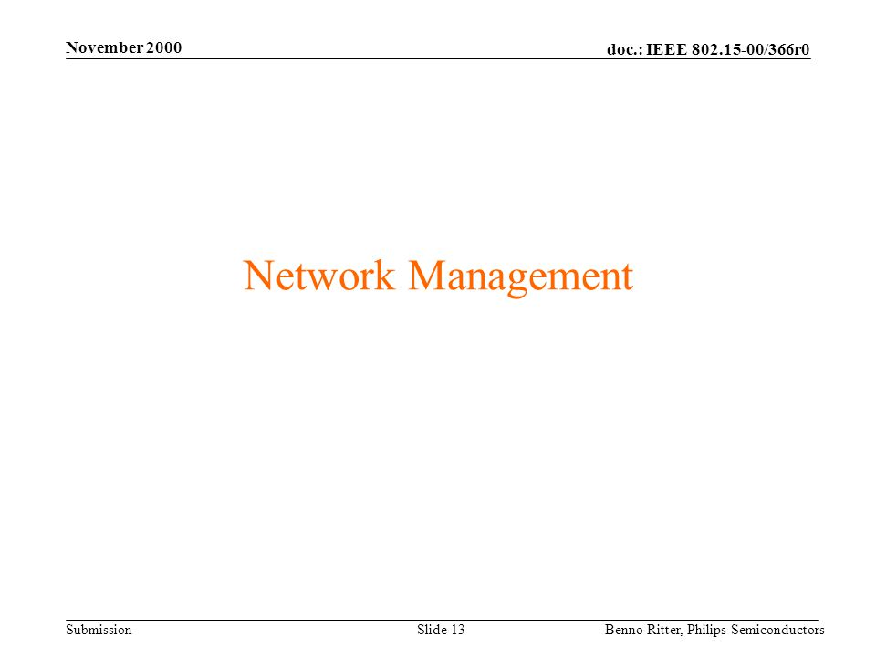 doc.: IEEE 802.15-00/366r0 Submission November 2000 Benno Ritter, Philips SemiconductorsSlide 13 Network Management
