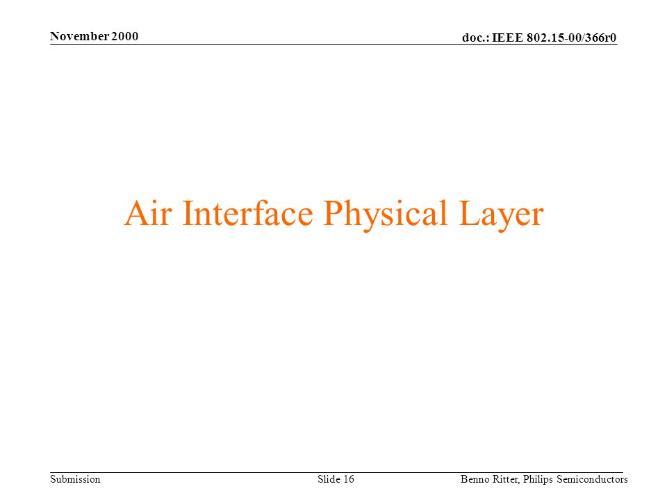 doc.: IEEE 802.15-00/366r0 Submission November 2000 Benno Ritter, Philips SemiconductorsSlide 16 Air Interface Physical Layer