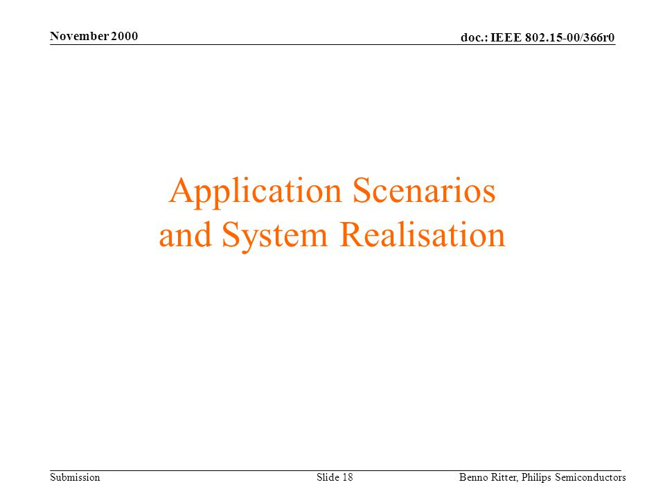 doc.: IEEE 802.15-00/366r0 Submission November 2000 Benno Ritter, Philips SemiconductorsSlide 18 Application Scenarios and System Realisation