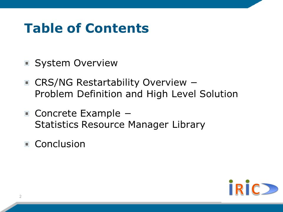 Table of Contents System Overview CRS/NG Restartability Overview − Problem Definition and High Level Solution Concrete Example − Statistics Resource Manager Library Conclusion 2