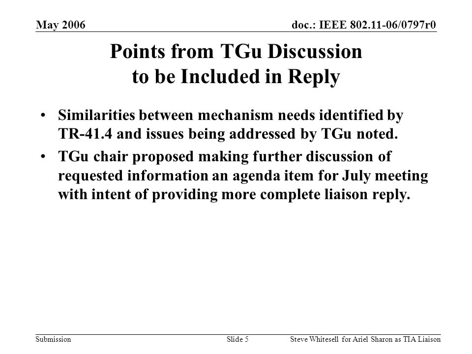 doc.: IEEE 802.11-06/0797r0 Submission May 2006 Steve Whitesell for Ariel Sharon as TIA LiaisonSlide 6 References 11-06/0557r0 liaison-letter-from-tia-tr41-4.doc 11-06/0720r1 liaison-request-from-tia-tr41-4.ppt 11-06/0796r0 liaison-reply-to-tia-tr41-4.doc