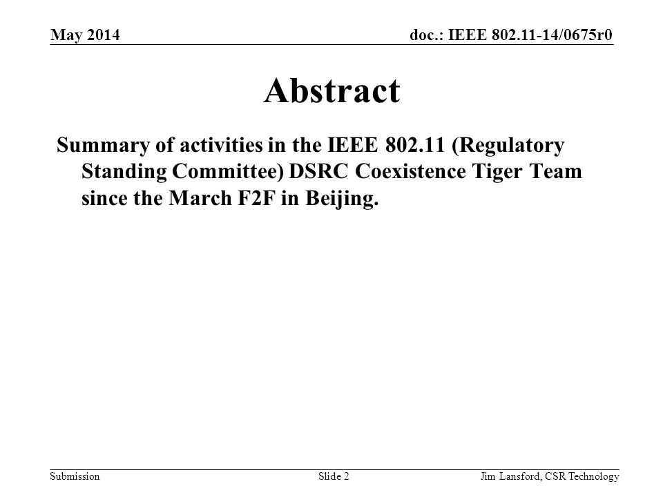doc.: IEEE 802.11-14/0675r0 SubmissionJim Lansford, CSR Technology Abstract Summary of activities in the IEEE 802.11 (Regulatory Standing Committee) D
