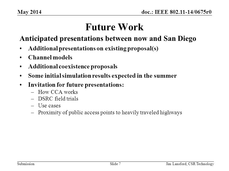 doc.: IEEE 802.11-14/0675r0 Submission Future Work Anticipated presentations between now and San Diego Additional presentations on existing proposal(s