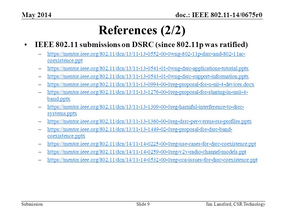 doc.: IEEE 802.11-14/0675r0 Submission References (2/2) IEEE 802.11 submissions on DSRC (since 802.11p was ratified) –https://mentor.ieee.org/802.11/d