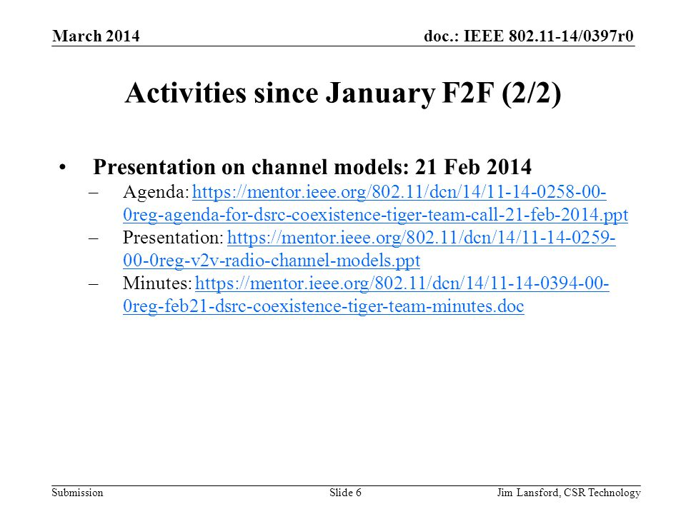 doc.: IEEE 802.11-14/0397r0 Submission Activities since January F2F (2/2) Presentation on channel models: 21 Feb 2014 –Agenda: https://mentor.ieee.org