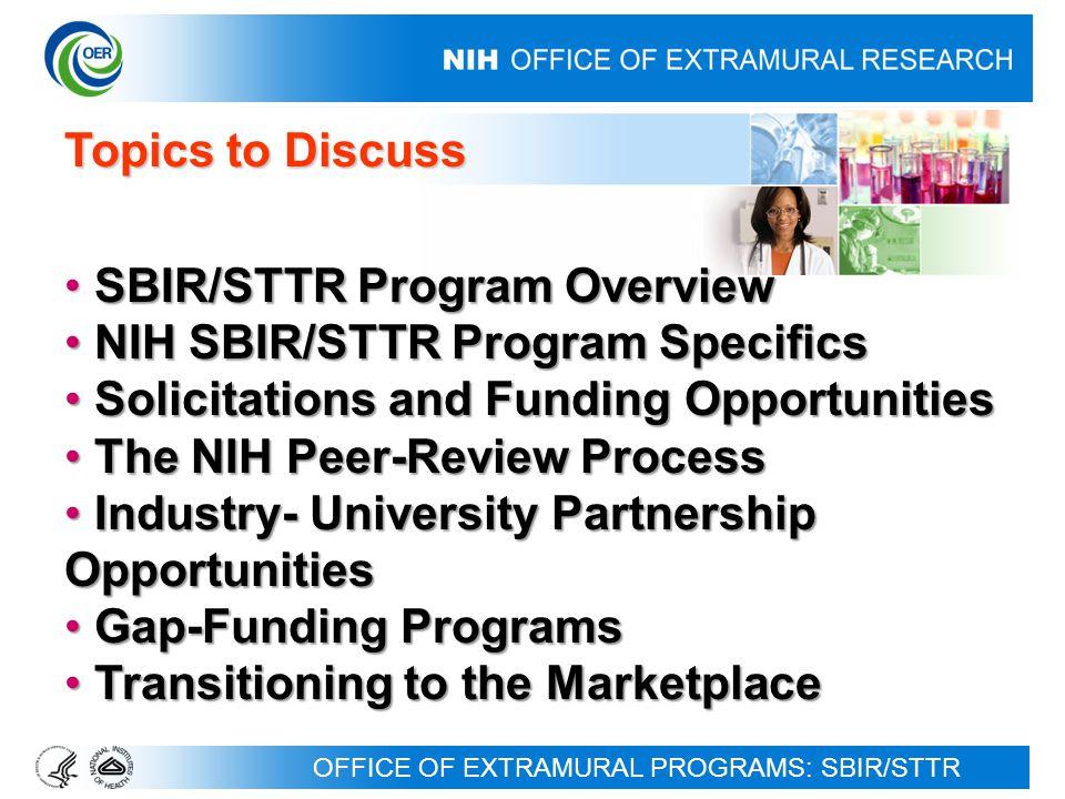 24 NIH Institute/Center SBIR/STTR Budget Allocations (FY2009) $600 M (SBIR) $ 72 M (STTR) Total: $672 M NIDDK NIGMS NIH SBIR/STTR Program Specifics Extramural R&D Set-Asides: SBIR = 2.5% STTR = 0.3%