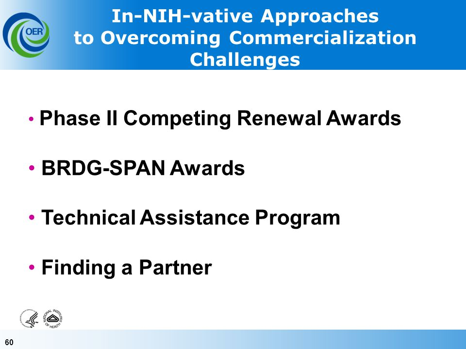 60 In-NIH-vative Approaches to Overcoming Commercialization Challenges Phase II Competing Renewal Awards BRDG-SPAN Awards Technical Assistance Program Finding a Partner