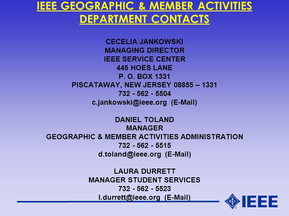 IEEE GEOGRAPHIC & MEMBER ACTIVITIES DEPARTMENT CONTACTS CECELIA JANKOWSKI MANAGING DIRECTOR IEEE SERVICE CENTER 445 HOES LANE P.