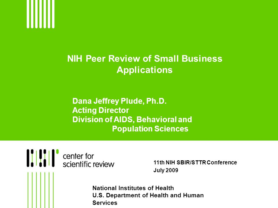 NIH Peer Review of Small Business Applications 11th NIH SBIR/STTR Conference July 2009 National Institutes of Health U.S.