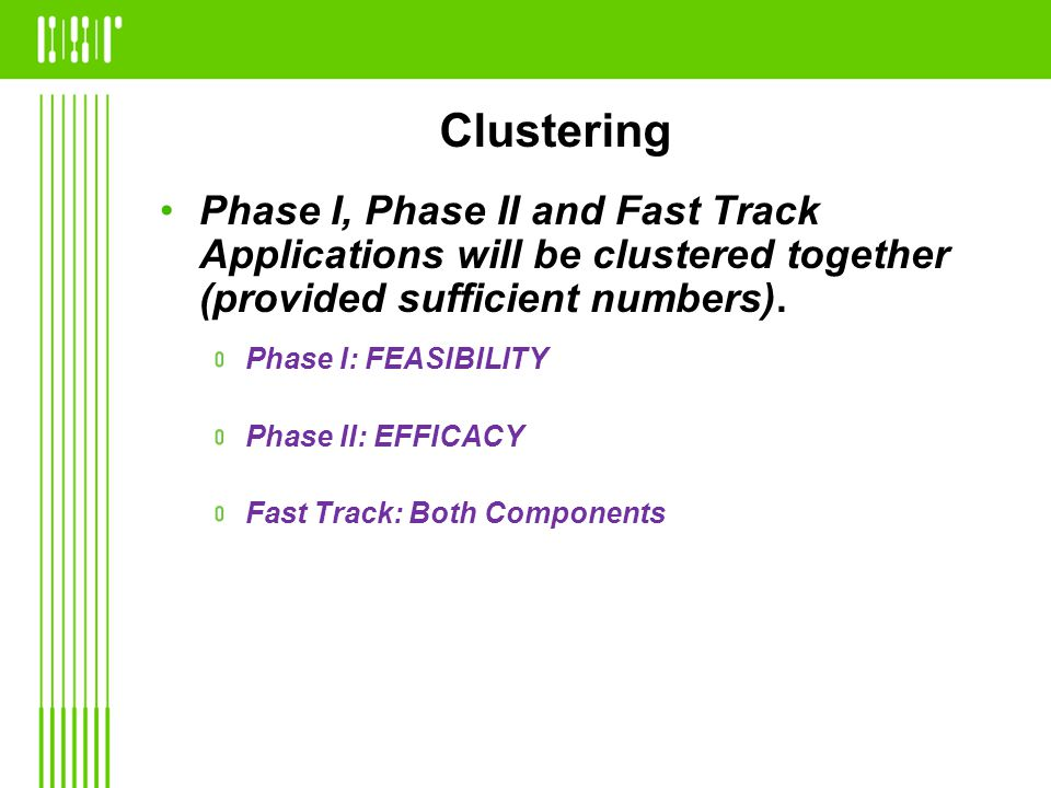 Clustering Phase I, Phase II and Fast Track Applications will be clustered together (provided sufficient numbers).