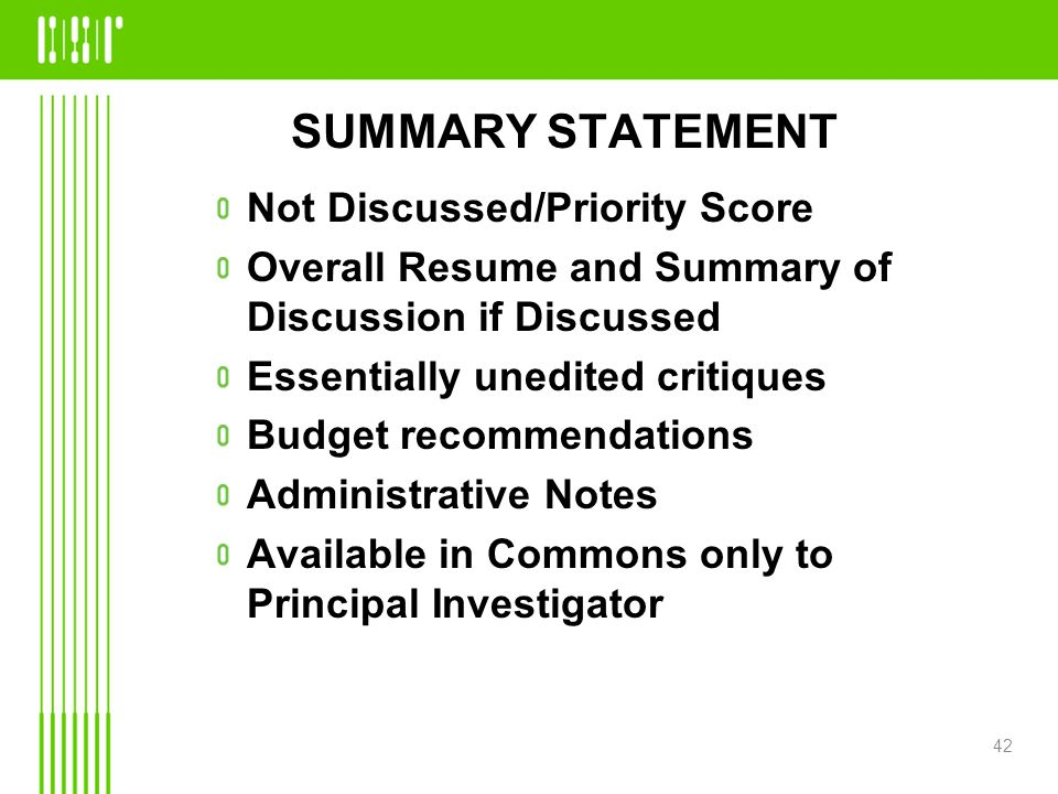 SUMMARY STATEMENT Not Discussed/Priority Score Overall Resume and Summary of Discussion if Discussed Essentially unedited critiques Budget recommendations Administrative Notes Available in Commons only to Principal Investigator 42