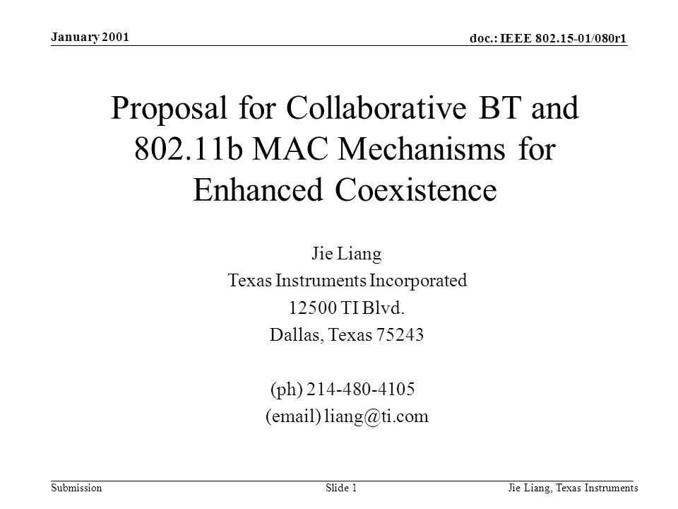 doc.: IEEE 802.15-01/080r1 Submission January 2001 Jie Liang, Texas InstrumentsSlide 1 Jie Liang Texas Instruments Incorporated 12500 TI Blvd.