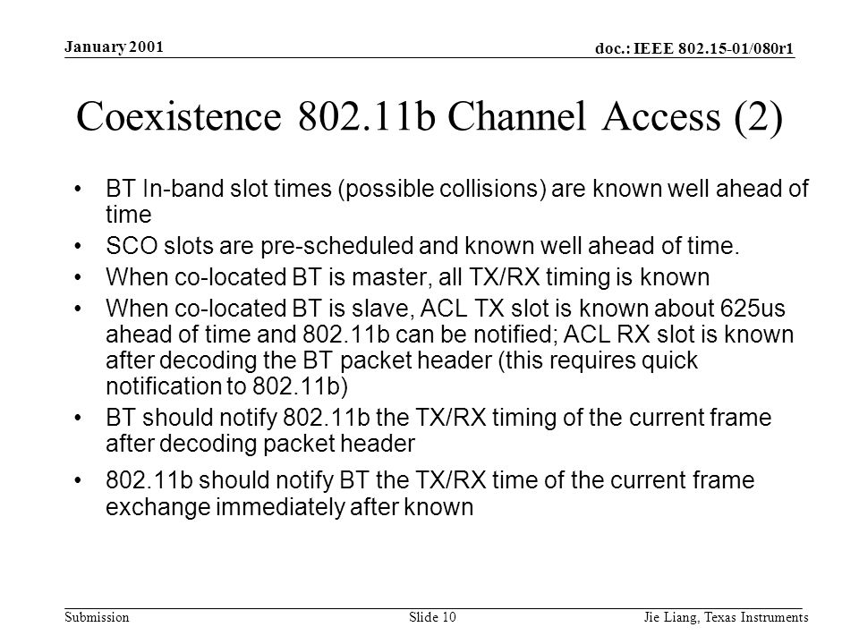 doc.: IEEE 802.15-01/080r1 Submission January 2001 Jie Liang, Texas InstrumentsSlide 10 Coexistence 802.11b Channel Access (2) BT In-band slot times (