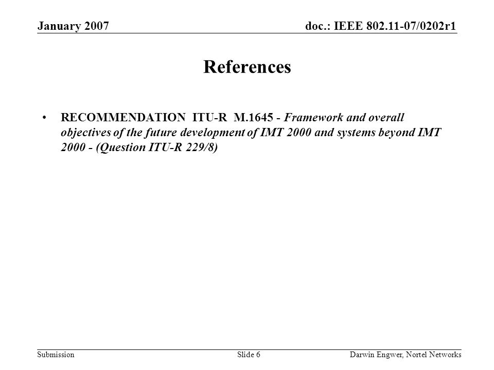 doc.: IEEE 802.11-07/0202r1 Submission January 2007 Darwin Engwer, Nortel NetworksSlide 7 Backup Material