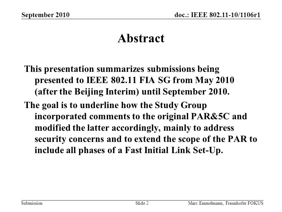 doc.: IEEE 802.11-10/1106r1 Submission September 2010 Marc Emmelmann, Fraunhofer FOKUSSlide 2 Abstract This presentation summarizes submissions being presented to IEEE 802.11 FIA SG from May 2010 (after the Beijing Interim) until September 2010.