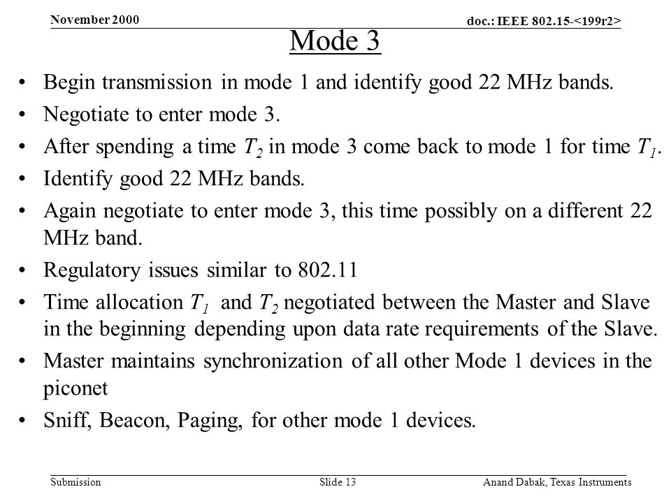 doc.: IEEE 802.15- Submission November 2000 Anand Dabak, Texas InstrumentsSlide 13 Mode 3 Begin transmission in mode 1 and identify good 22 MHz bands.