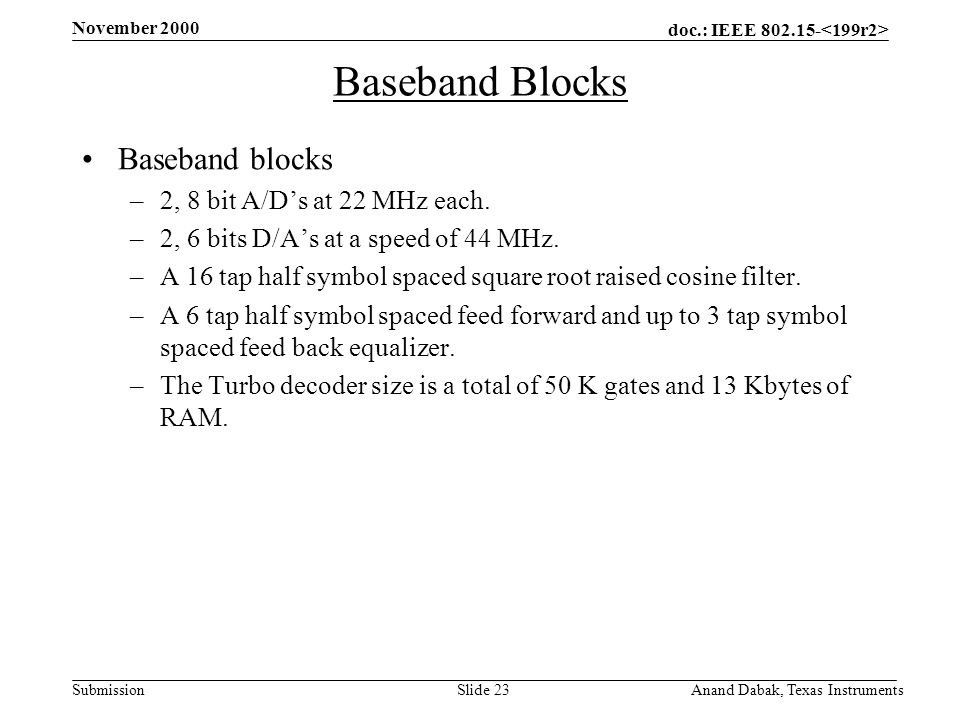 doc.: IEEE 802.15- Submission November 2000 Anand Dabak, Texas InstrumentsSlide 23 Baseband Blocks Baseband blocks –2, 8 bit A/D's at 22 MHz each. –2,