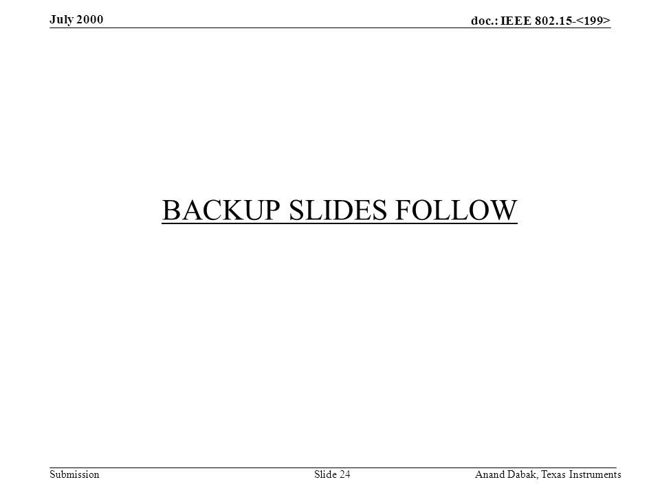doc.: IEEE 802.15- Submission July 2000 Anand Dabak, Texas InstrumentsSlide 24 BACKUP SLIDES FOLLOW