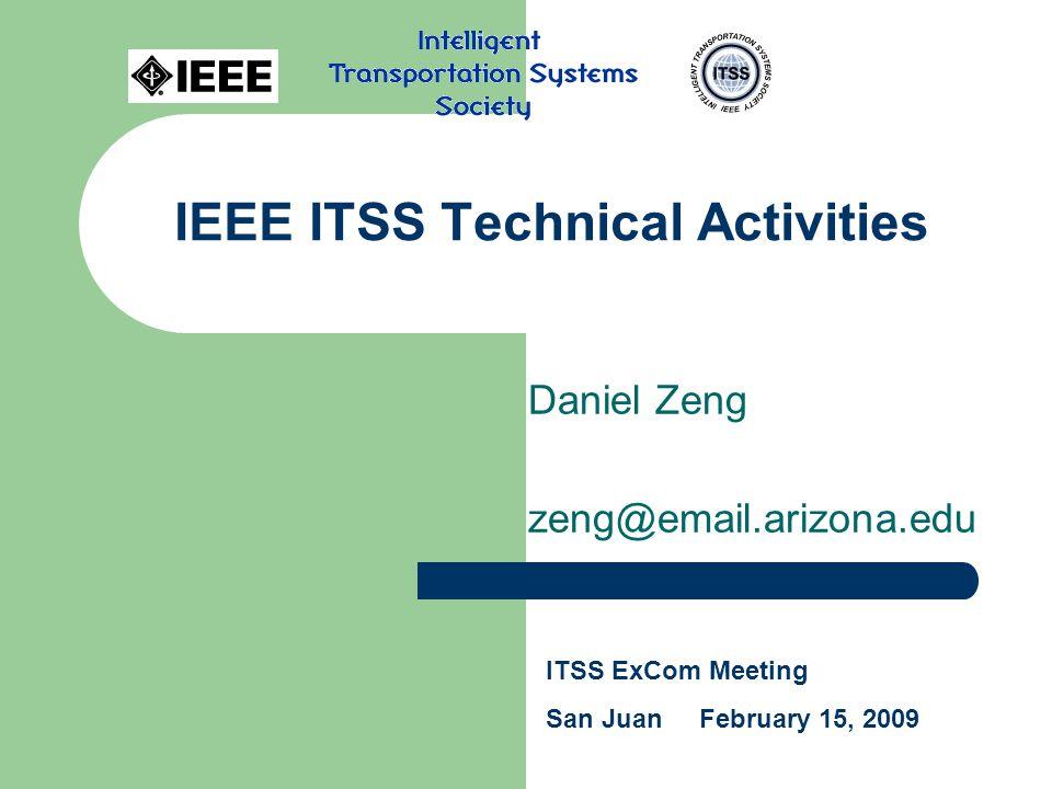 IEEE ITSS Technical Activities Daniel Zeng zeng@email.arizona.edu ITSS ExCom Meeting San Juan February 15, 2009