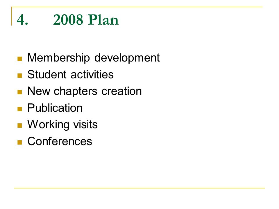 4. 2008 Plan Membership development Student activities New chapters creation Publication Working visits Conferences