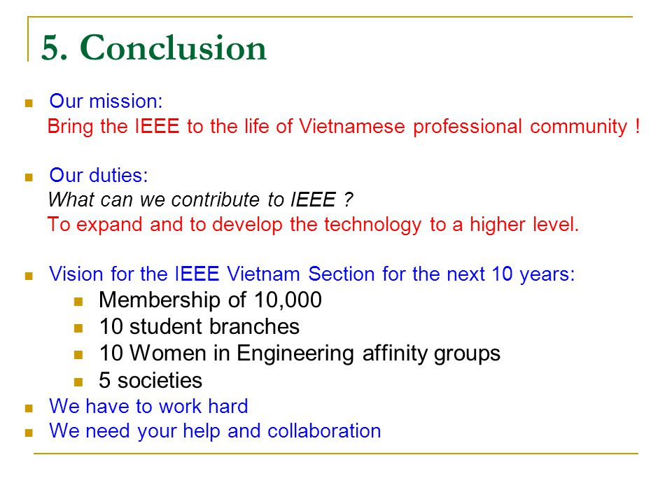 5. Conclusion Our mission: Bring the IEEE to the life of Vietnamese professional community .