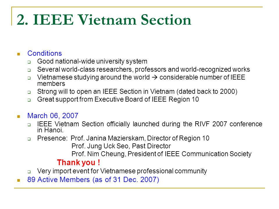 2. IEEE Vietnam Section Conditions  Good national-wide university system  Several world-class researchers, professors and world-recognized works  V