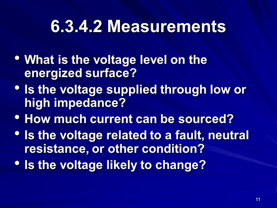 11 6.3.4.2 Measurements What is the voltage level on the energized surface.