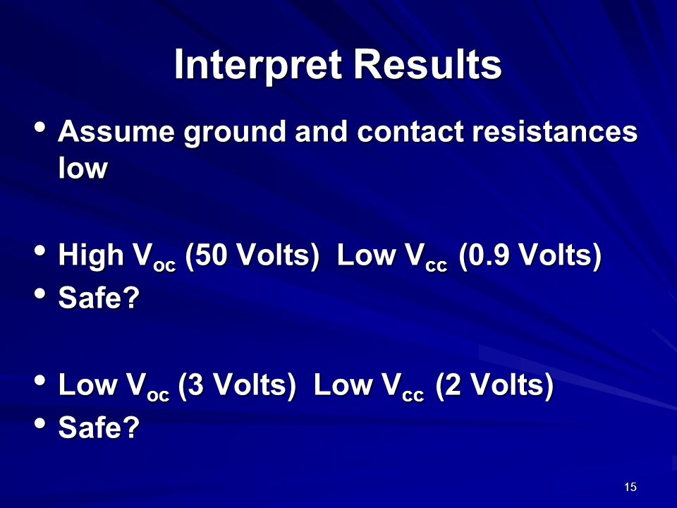 15 Interpret Results Assume ground and contact resistances low Assume ground and contact resistances low High V oc (50 Volts) Low V cc (0.9 Volts) Hig