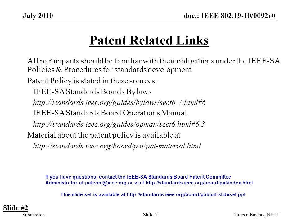 doc.: IEEE 802.19-10/0092r0 Submission July 2010 Tuncer Baykas, NICTSlide 5 Patent Related Links All participants should be familiar with their obligations under the IEEE-SA Policies & Procedures for standards development.