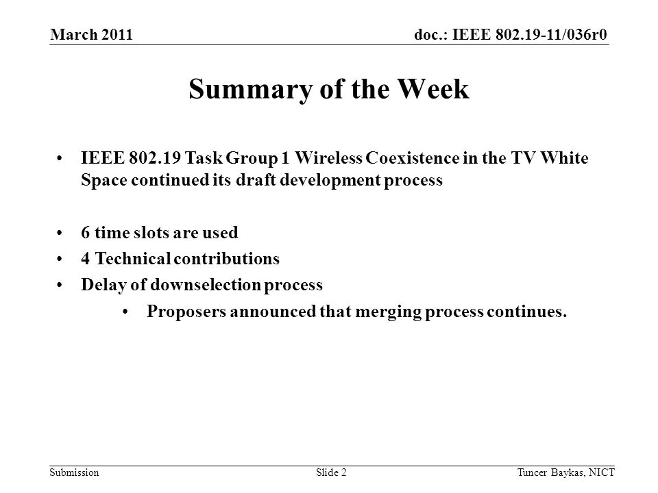 doc.: IEEE 802.19-11/036r0 Submission March 2011 Tuncer Baykas, NICTSlide 3 Technical contributions: Primary AuthorTitleDoc number.