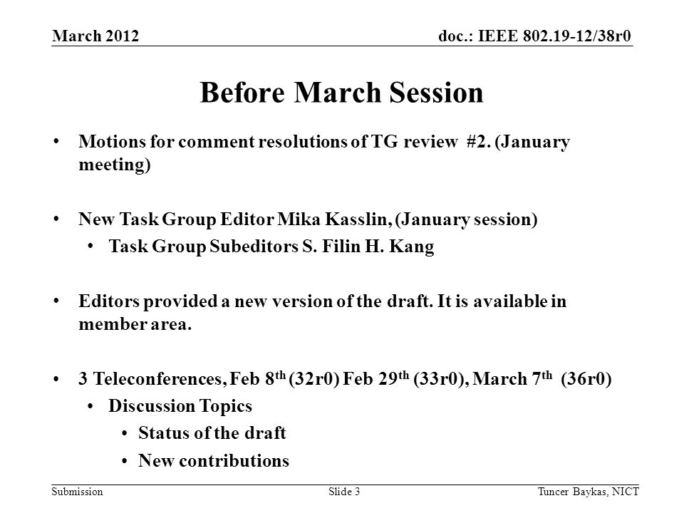 doc.: IEEE /38r0 Submission March 2012 Tuncer Baykas, NICTSlide 3 Before March Session Motions for comment resolutions of TG review #2.