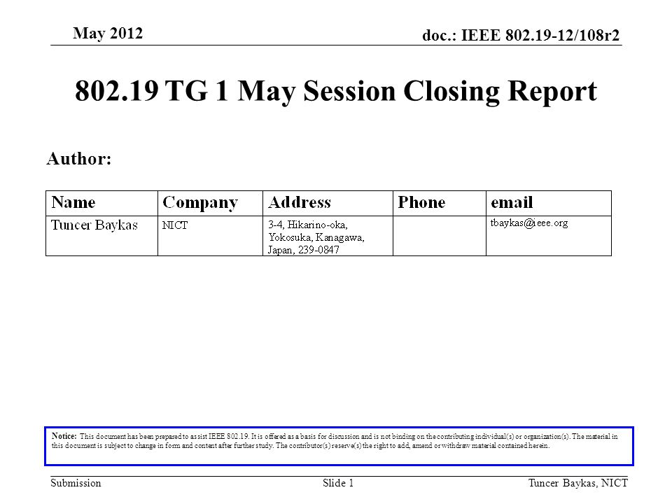 doc.: IEEE 802.19-12/108r2 Submission May 2012 Tuncer Baykas, NICTSlide 2 Abstract This document is prepared to summarize activities of 802.19 TG1 during May 2012 meeting