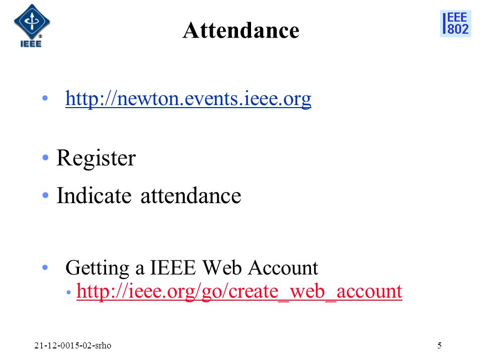5 Attendance   Register Indicate attendance Getting a IEEE Web Account