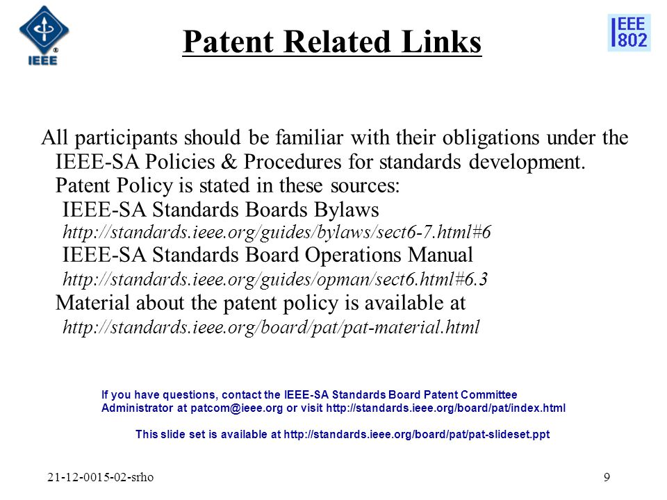 srho9 Patent Related Links All participants should be familiar with their obligations under the IEEE-SA Policies & Procedures for standards development.