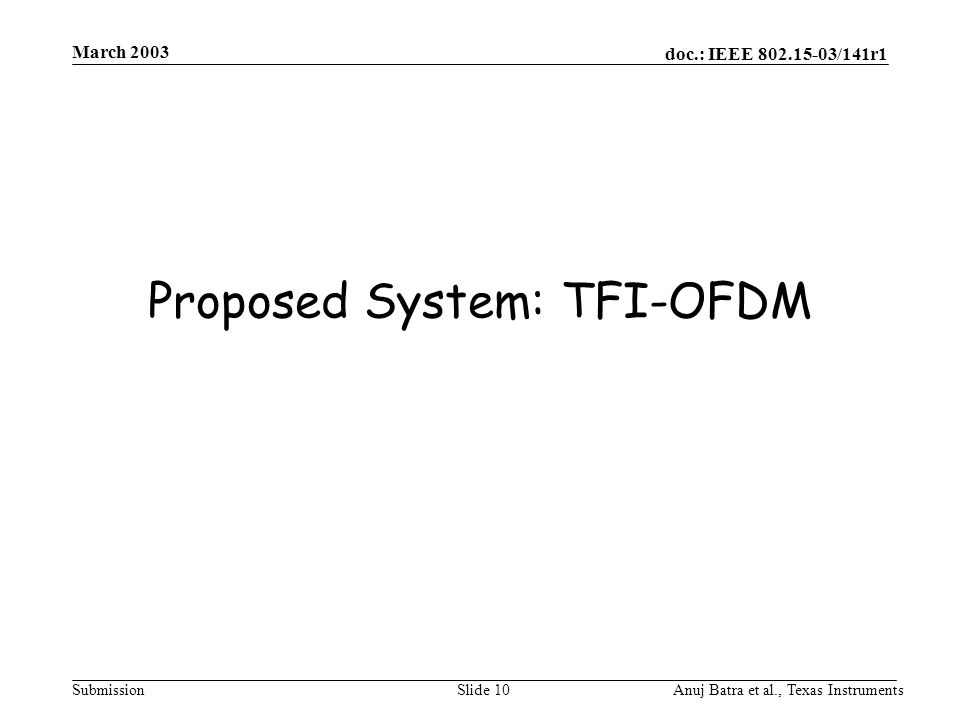 doc.: IEEE 802.15-03/141r1 Submission March 2003 Anuj Batra et al., Texas InstrumentsSlide 10 Proposed System: TFI-OFDM