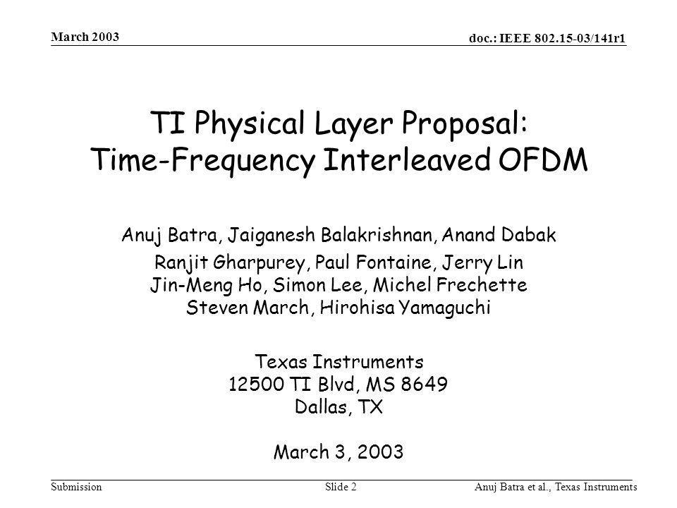 doc.: IEEE 802.15-03/141r1 Submission March 2003 Anuj Batra et al., Texas InstrumentsSlide 2 TI Physical Layer Proposal: Time-Frequency Interleaved OF