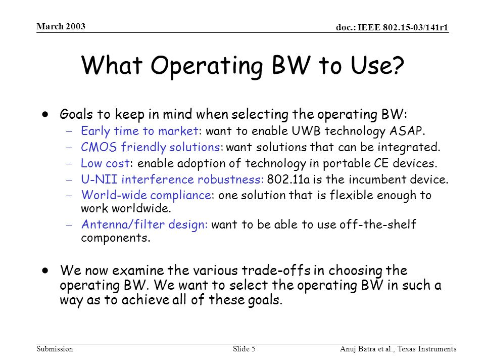 doc.: IEEE 802.15-03/141r1 Submission March 2003 Anuj Batra et al., Texas InstrumentsSlide 5 What Operating BW to Use?  Goals to keep in mind when se